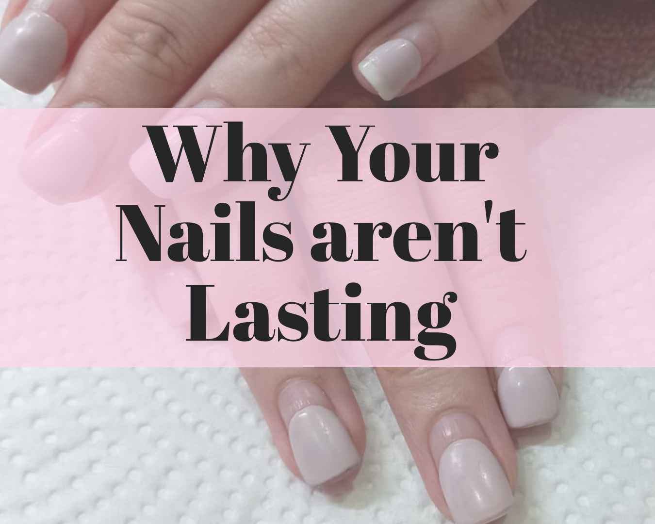 Why your nails aren't lasting long