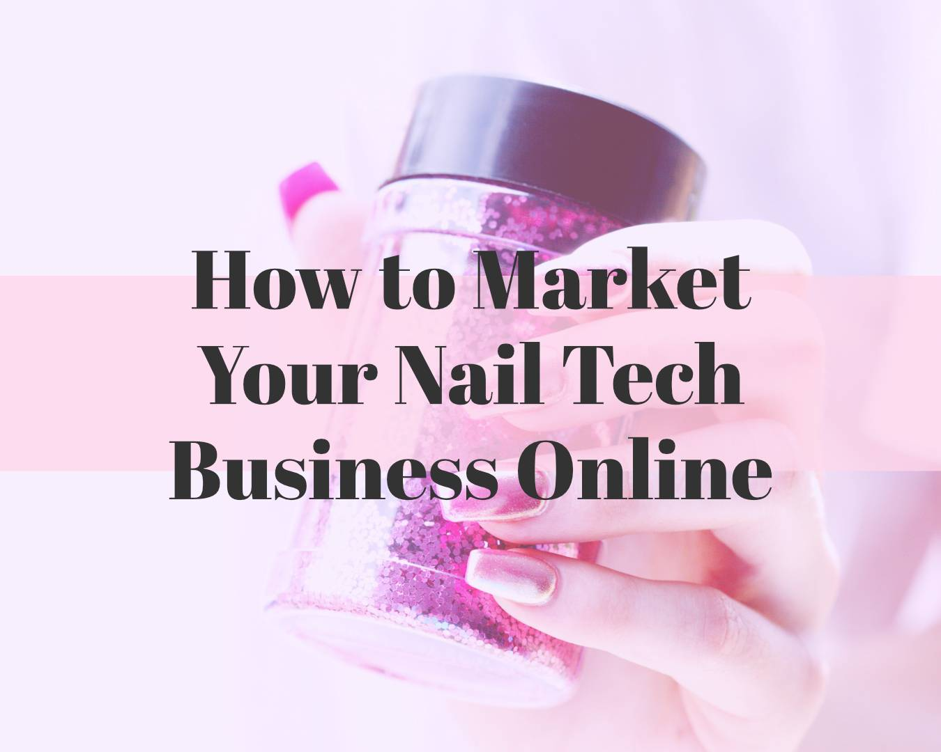 How to Market Your Nail Tech Business Online
