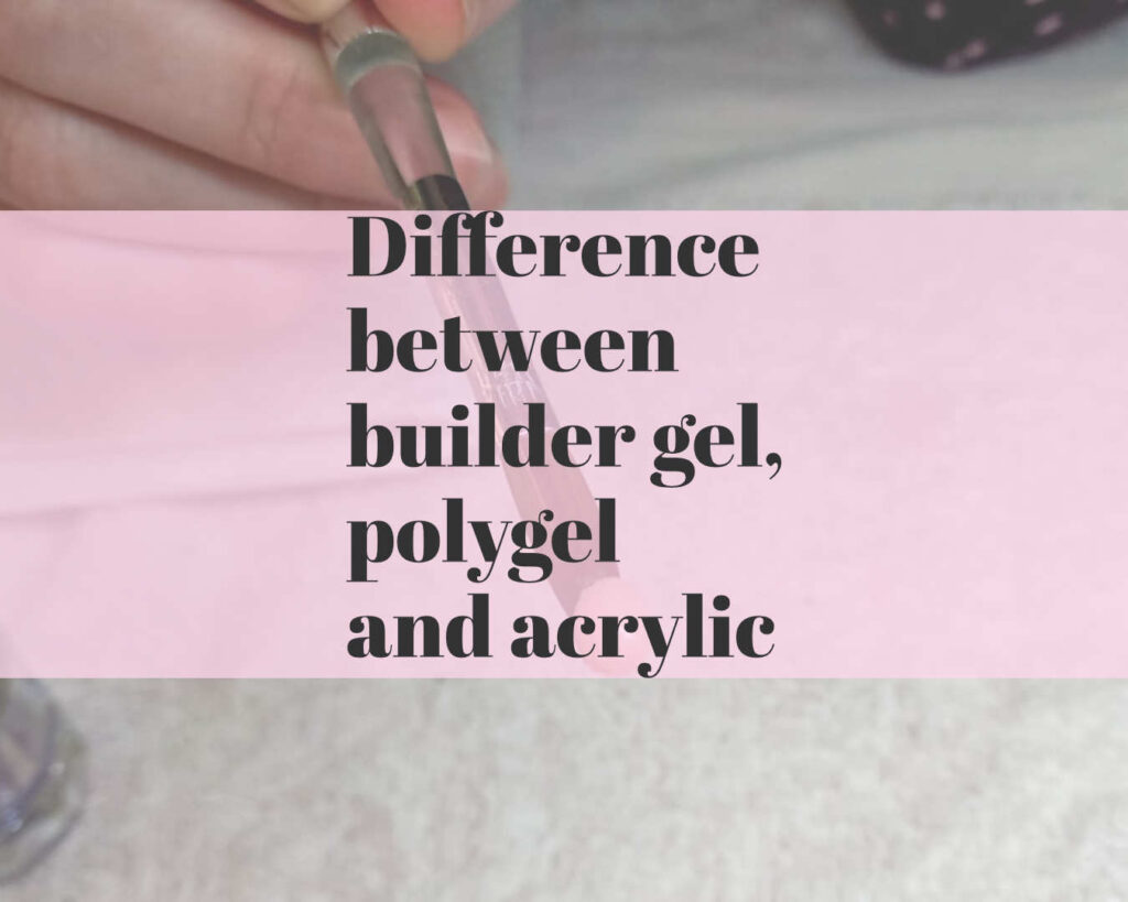 Difference between builder gel, Polygel and acrylic
