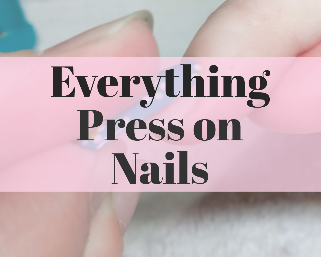 everything press on nails