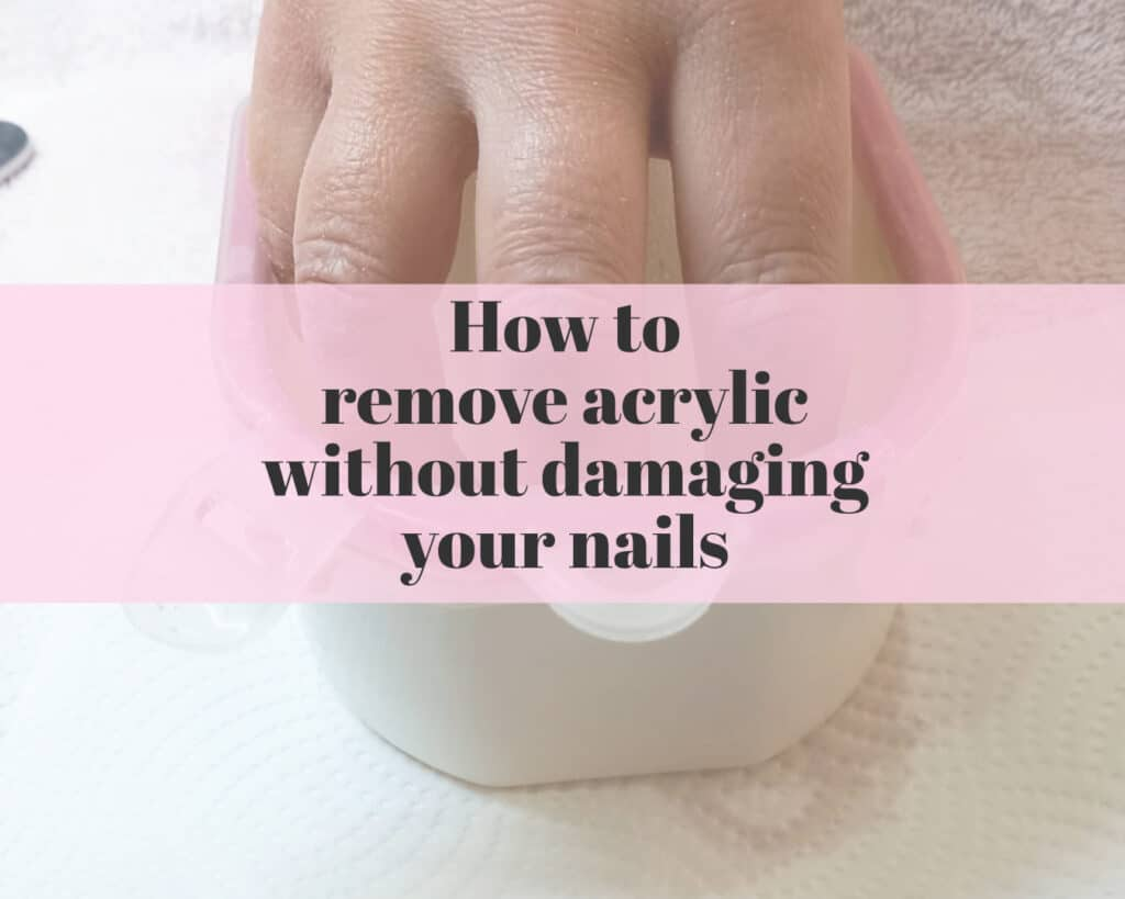 how to remove acrylic without damaging your own nails