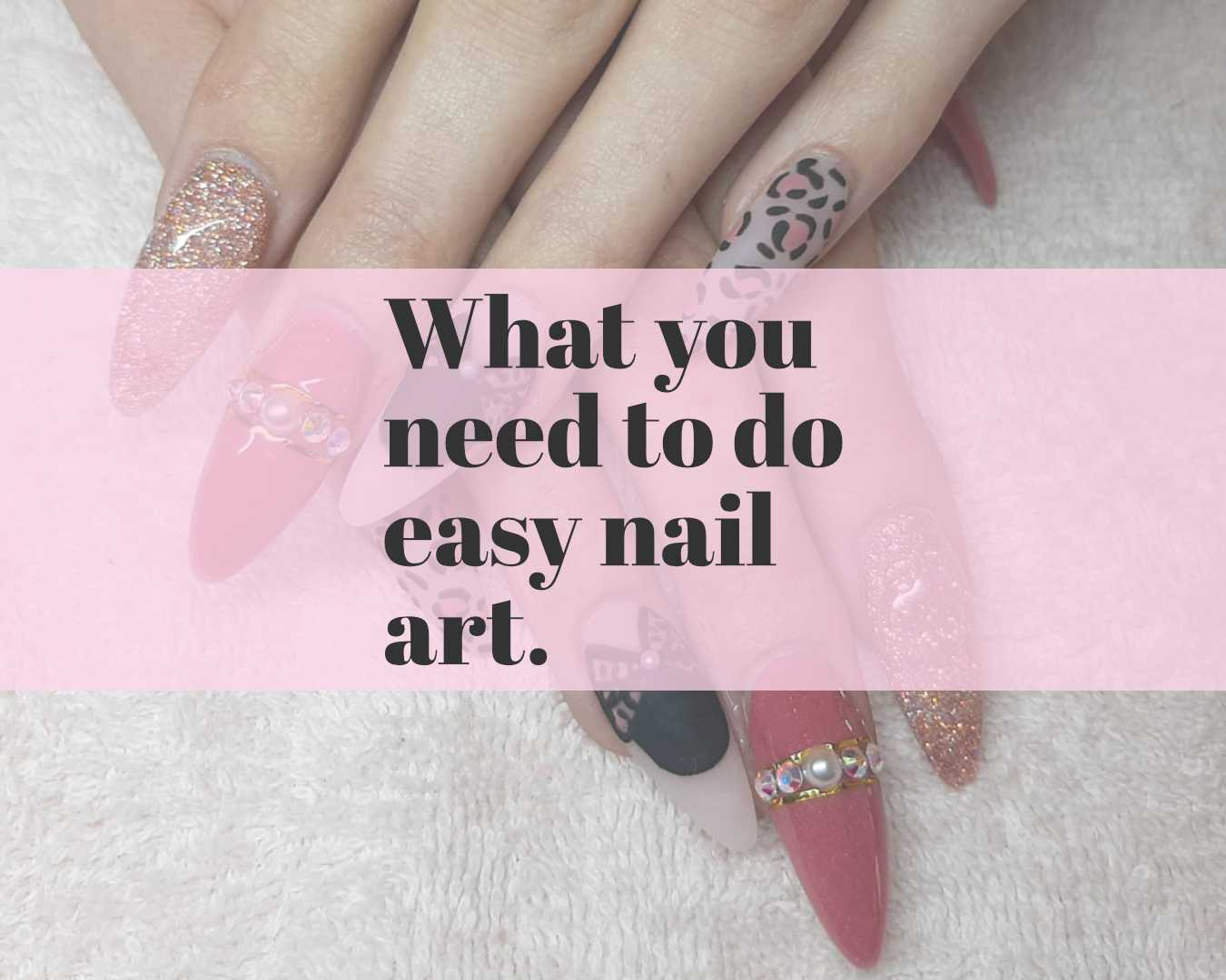 what you need to do easy nail art