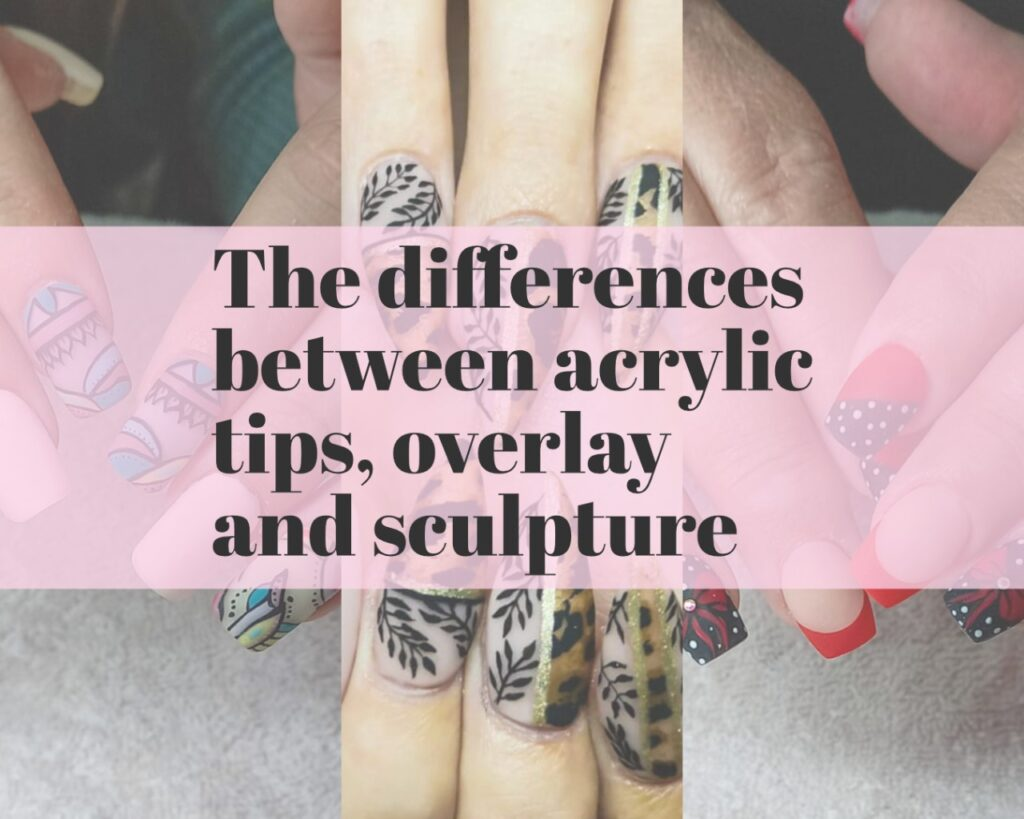differences between acrylic tips, overlays and sculpture
